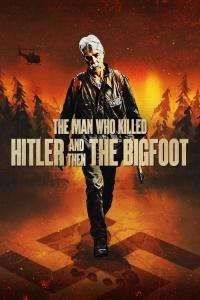 The Man Who Killed Hitler and Then the Bigfoot / The.Man.Who.Killed.Hitler.And.Then.The.Bigfoot.2018.1080p.BluRay.x264-PSYCHD
